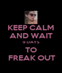 KEEP CALM AND WAIT 9 DAYS TO  FREAK OUT - Personalised Poster A4 size