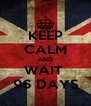 KEEP CALM AND WAIT  96 DAYS - Personalised Poster A4 size