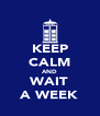 KEEP CALM AND WAIT A WEEK - Personalised Poster A4 size