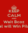 KEEP CALM AND Wait Bcoz Zeal will Win Pilani  - Personalised Poster A4 size