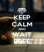 KEEP CALM AND WAIT BREE - Personalised Poster A4 size