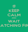 KEEP CALM AND WAIT CATCHING FIRE - Personalised Poster A4 size