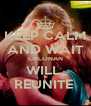 KEEP CALM AND WAIT CHLONAN WILL  REUNITE  - Personalised Poster A4 size
