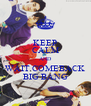 KEEP CALM AND WAIT COMEBACK BIG BANG - Personalised Poster A4 size