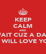 KEEP CALM AND WAIT CUZ A DAY JB WILL LOVE YOU - Personalised Poster A4 size
