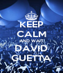 KEEP CALM AND WAIT DAVID GUETTA - Personalised Poster A4 size