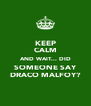 KEEP CALM AND WAIT... DID SOMEONE SAY DRACO MALFOY? - Personalised Poster A4 size