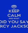 KEEP CALM AND-WAIT DID YOU SAY PERCY JACKSON - Personalised Poster A4 size