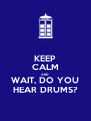 KEEP CALM AND WAIT, DO YOU HEAR DRUMS? - Personalised Poster A4 size