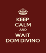 KEEP CALM AND WAIT DOM DIVINO - Personalised Poster A4 size