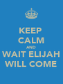KEEP  CALM AND WAIT ELIJAH WILL COME - Personalised Poster A4 size