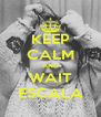 KEEP CALM AND WAIT ESCALA - Personalised Poster A4 size