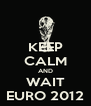 KEEP CALM AND WAIT EURO 2012 - Personalised Poster A4 size
