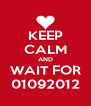 KEEP CALM AND WAIT FOR 01092012 - Personalised Poster A4 size