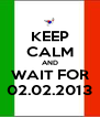 KEEP CALM AND WAIT FOR 02.02.2013 - Personalised Poster A4 size