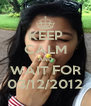 KEEP CALM AND WAIT FOR 03/12/2012 - Personalised Poster A4 size