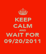 KEEP CALM AND WAIT FOR 09/20/2011 - Personalised Poster A4 size
