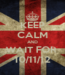 KEEP CALM AND WAIT FOR  10/11/12 - Personalised Poster A4 size