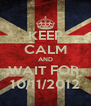 KEEP CALM AND WAIT FOR  10/11/2012 - Personalised Poster A4 size