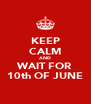 KEEP CALM AND WAIT FOR 10th OF JUNE - Personalised Poster A4 size