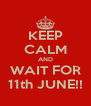 KEEP CALM AND WAIT FOR 11th JUNE!! - Personalised Poster A4 size