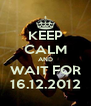 KEEP CALM AND WAIT FOR 16.12.2012 - Personalised Poster A4 size