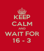 KEEP CALM AND WAIT FOR 16 - 3 - Personalised Poster A4 size