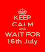 KEEP CALM AND WAIT FOR 16th July - Personalised Poster A4 size