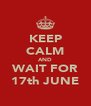 KEEP CALM AND WAIT FOR 17th JUNE - Personalised Poster A4 size