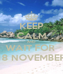 KEEP CALM AND WAIT FOR  18 NOVEMBER - Personalised Poster A4 size