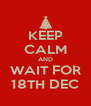 KEEP CALM AND WAIT FOR 18TH DEC - Personalised Poster A4 size