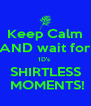 Keep Calm AND wait for 1D's  SHIRTLESS  MOMENTS! - Personalised Poster A4 size