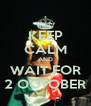 KEEP CALM AND WAIT FOR 2 OCTOBER - Personalised Poster A4 size