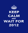 KEEP CALM AND WAIT FOR 2012 - Personalised Poster A4 size
