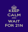 KEEP CALM AND WAIT FOR 21N - Personalised Poster A4 size