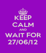 KEEP CALM AND WAIT FOR 27/06/12 - Personalised Poster A4 size