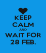 KEEP CALM AND WAIT FOR 28 FEB. - Personalised Poster A4 size