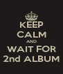 KEEP CALM AND WAIT FOR 2nd ALBUM - Personalised Poster A4 size
