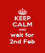 KEEP CALM AND wait for 2nd Feb - Personalised Poster A4 size