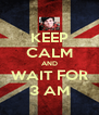 KEEP CALM AND WAIT FOR 3 AM - Personalised Poster A4 size
