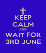 KEEP CALM AND WAIT FOR 3RD JUNE - Personalised Poster A4 size