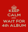 KEEP CALM AND  WAIT FOR 4th ALBUM - Personalised Poster A4 size