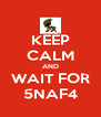 KEEP CALM AND WAIT FOR 5NAF4 - Personalised Poster A4 size