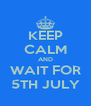 KEEP CALM AND WAIT FOR 5TH JULY - Personalised Poster A4 size