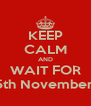 KEEP CALM AND WAIT FOR 5th November. - Personalised Poster A4 size