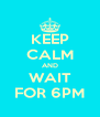 KEEP CALM AND WAIT FOR 6PM - Personalised Poster A4 size
