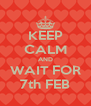 KEEP CALM AND WAIT FOR 7th FEB - Personalised Poster A4 size