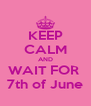 KEEP CALM AND WAIT FOR  7th of June - Personalised Poster A4 size