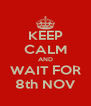 KEEP CALM AND WAIT FOR 8th NOV - Personalised Poster A4 size
