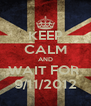 KEEP CALM AND WAIT FOR  9/11/2012 - Personalised Poster A4 size